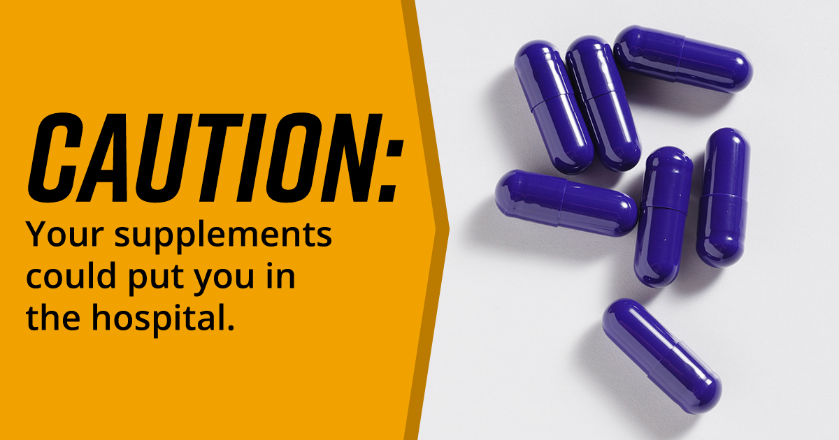 A collection of blue pills. Text reads: Caution: Your supplements could put you in the hospital
